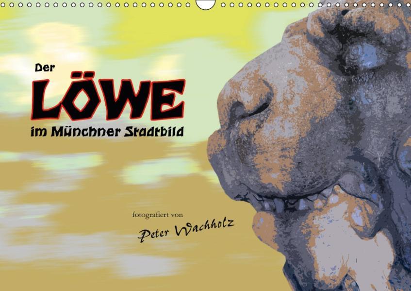 Der LÖWE im Münchner Stadtbild (Wandkalender 2017 DIN A3 quer) - Coverbild