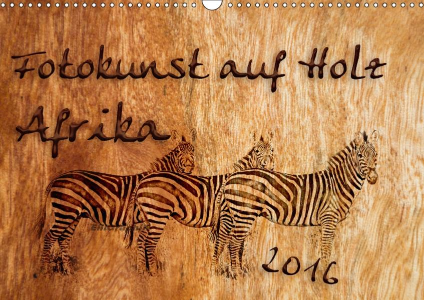 Fotokunst auf Holz - Afrika (Wandkalender 2017 DIN A3 quer) - Coverbild