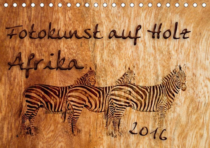 Fotokunst auf Holz - Afrika (Tischkalender 2017 DIN A5 quer) - Coverbild