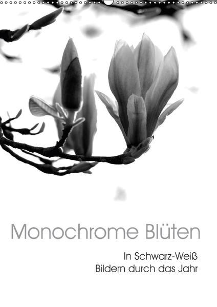 Monochrome Blüten - In Schwarz-Weiß Bildern durch das Jahr (Wandkalender 2017 DIN A2 hoch) - Coverbild