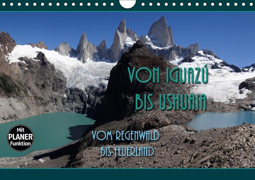Von Iguazú bis Ushuaia - vom Regenwald bis Feuerland (Wandkalender 2017 DIN A4 quer) - Coverbild
