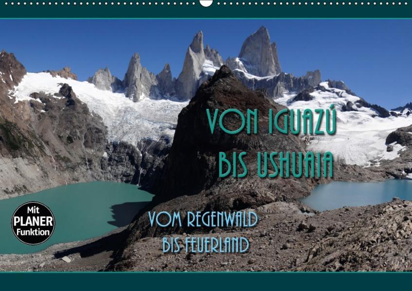 Von Iguazú bis Ushuaia - vom Regenwald bis Feuerland (Wandkalender 2017 DIN A2 quer) - Coverbild