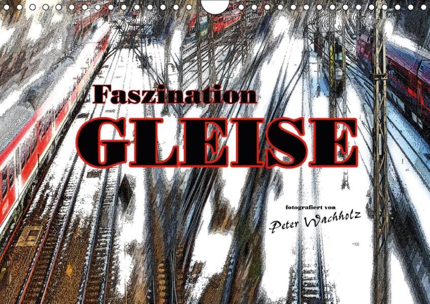 Faszination GLEISE (Wandkalender 2017 DIN A4 quer) - Coverbild