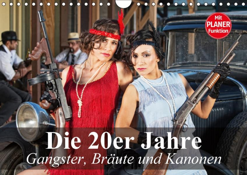 Die 20er Jahre. Gangster, Bräute und Kanonen (Wandkalender 2017 DIN A4 quer) - Coverbild