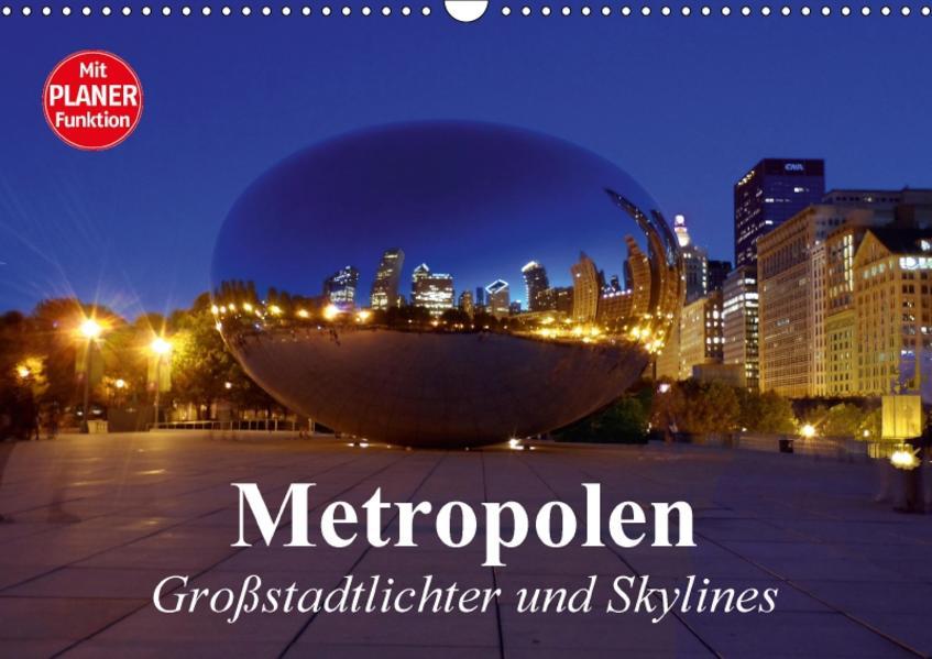 Metropolen. Großstadtlichter und Skylines (Wandkalender 2017 DIN A3 quer) - Coverbild