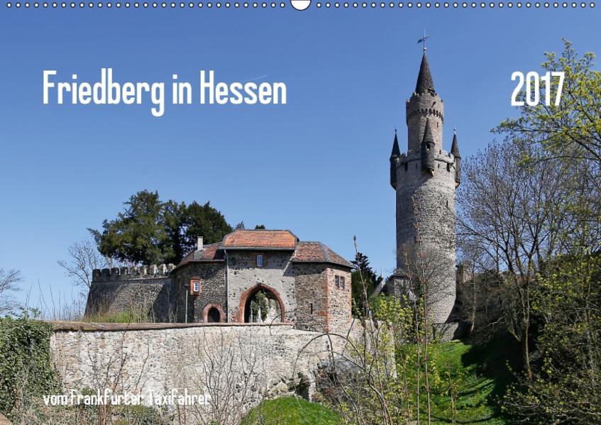 Friedberg in Hessen vom Frankfurter Taxifahrer (Wandkalender 2017 DIN A2 quer) - Coverbild