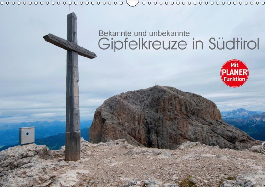 Bekannte und unbekannte Gipfelkreuze in Südtirol (Wandkalender 2017 DIN A3 quer) - Coverbild