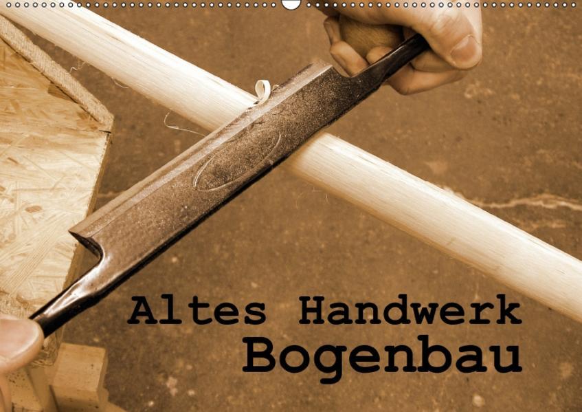 Altes Handwerk: Bogenbau (Wandkalender 2017 DIN A2 quer) - Coverbild