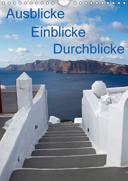Ausblicke - Einblicke - Durchblicke (Wandkalender 2017 DIN A4 hoch) - Coverbild