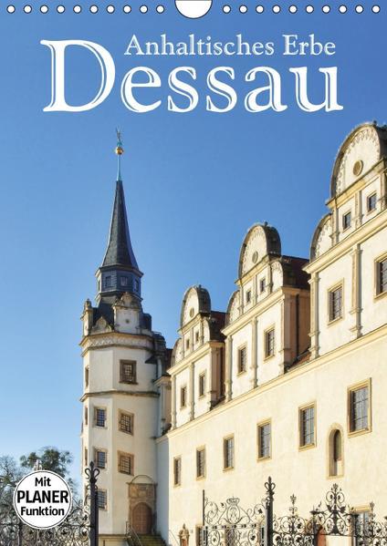 Dessau - Anhaltisches Erbe (Wandkalender 2017 DIN A4 hoch) - Coverbild