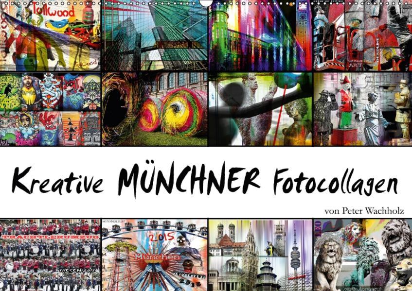 Kreative MÜNCHNER Fotocollagen (Wandkalender 2017 DIN A2 quer) - Coverbild