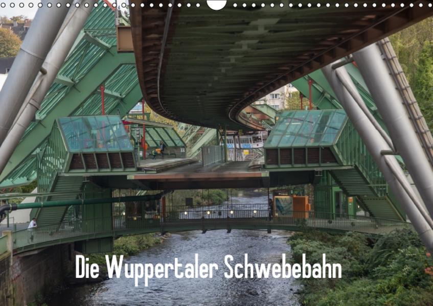 Die Wuppertaler Schwebebahn (Wandkalender 2017 DIN A3 quer) - Coverbild