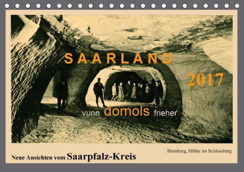 Saarland - vunn domols (frieher), Neue Ansichten vom Saarpfalz-Kreis (Tischkalender 2017 DIN A5 quer) - Coverbild