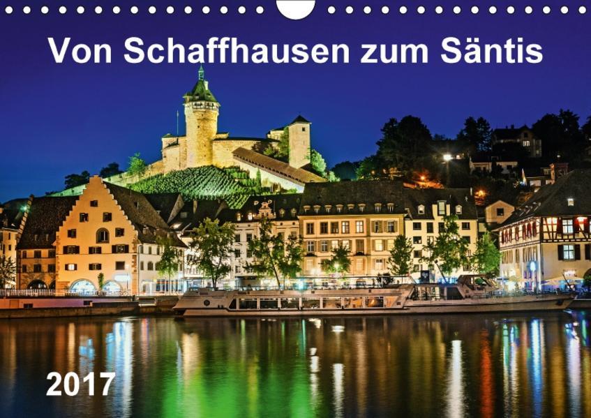Von Schaffhausen zum Säntis (Wandkalender 2017 DIN A4 quer) - Coverbild