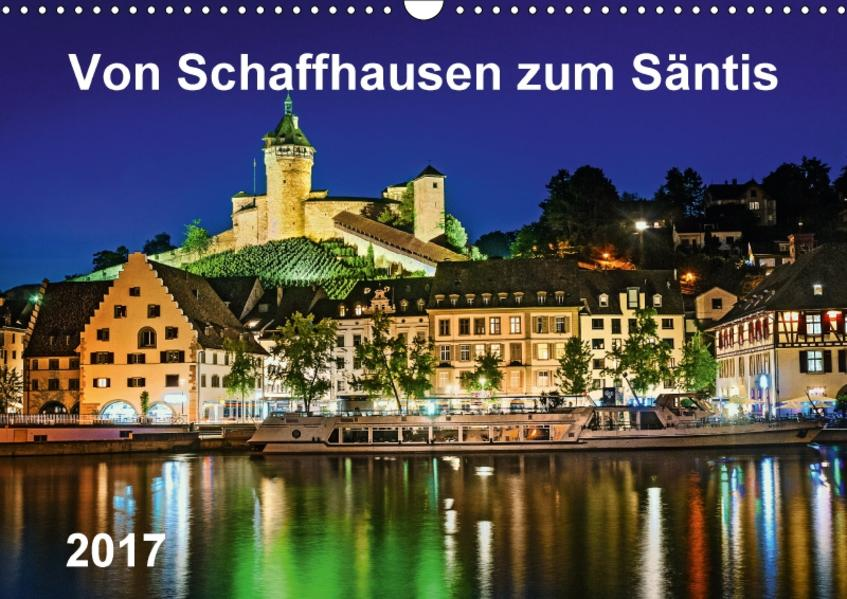 Von Schaffhausen zum Säntis (Wandkalender 2017 DIN A3 quer) - Coverbild
