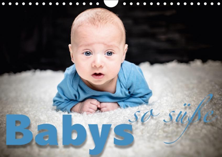 Babys - so süße (Wandkalender 2017 DIN A4 quer) - Coverbild