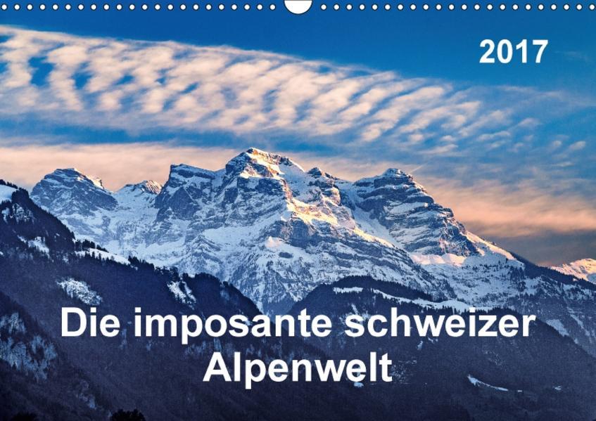 Die imposante schweizer Alpenwelt (Wandkalender 2017 DIN A3 quer) - Coverbild