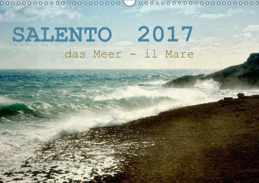 SALENTO das Meer - il Mare (Wandkalender 2017 DIN A3 quer) - Coverbild