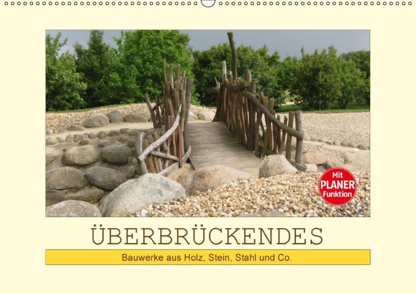 Überbrückendes - Bauwerke aus Holz, Stein, Stahl und Co. (Wandkalender 2017 DIN A2 quer) - Coverbild