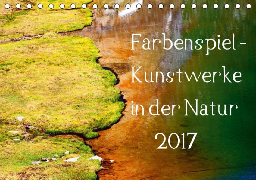 Farbenspiel - Kunstwerke in der Natur 2017 (Tischkalender 2017 DIN A5 quer) - Coverbild