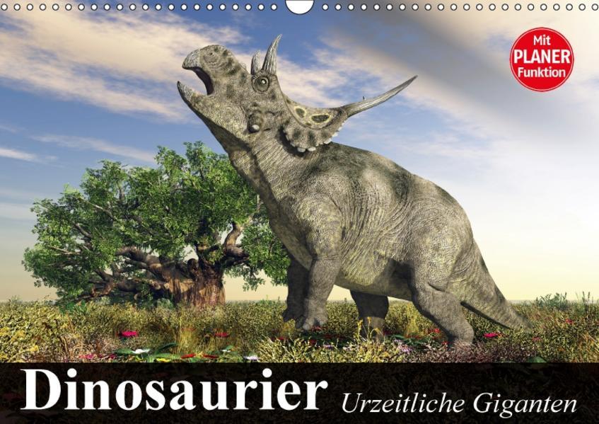 Dinosaurier. Urzeitliche Giganten (Wandkalender 2017 DIN A3 quer) - Coverbild