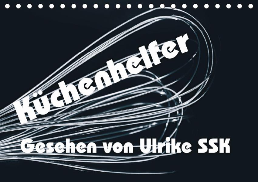 Küchenhelfer - Gesehen von Ulrike SSK (Tischkalender 2017 DIN A5 quer) - Coverbild