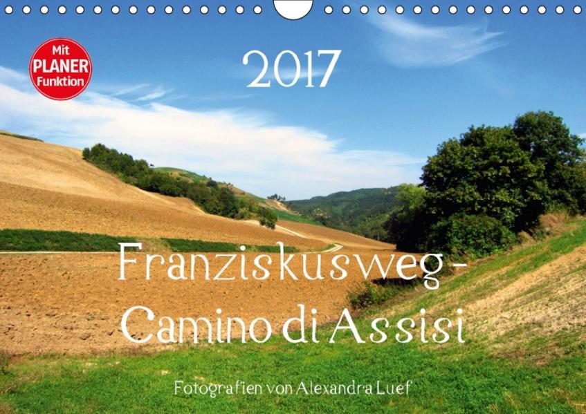 Franziskusweg - Camino di Assisi (Wandkalender 2017 DIN A4 quer) - Coverbild