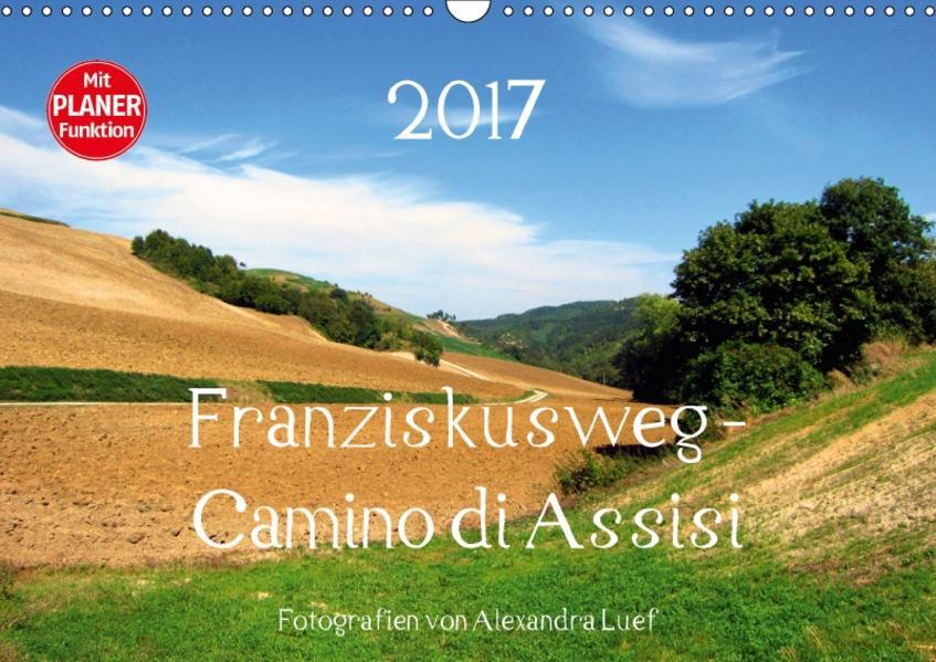 Franziskusweg - Camino di Assisi (Wandkalender 2017 DIN A3 quer) - Coverbild