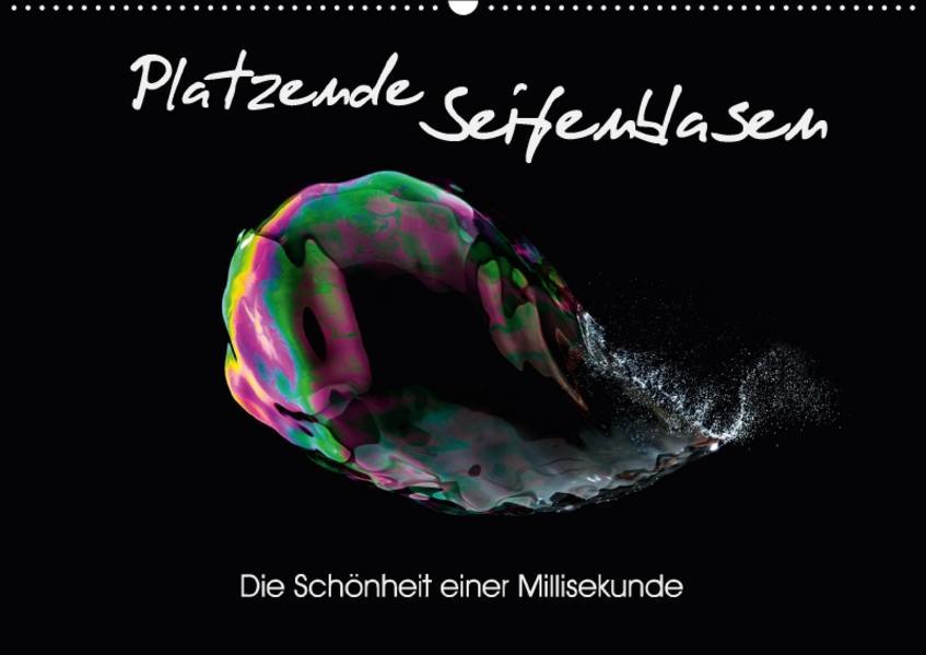 Platzende Seifenblasen - Die Schönheit einer Millisekunde (Wandkalender 2017 DIN A2 quer) - Coverbild