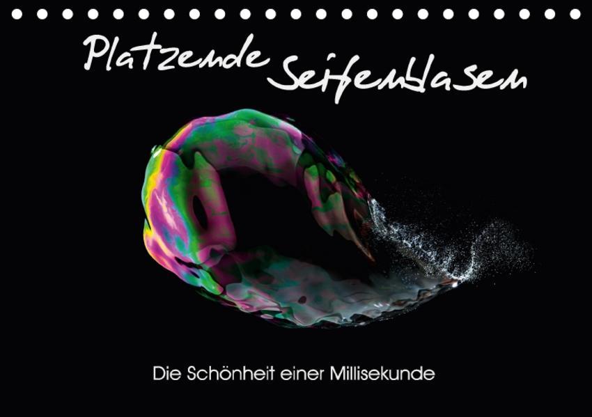 Platzende Seifenblasen - Die Schönheit einer Millisekunde (Tischkalender 2017 DIN A5 quer) - Coverbild