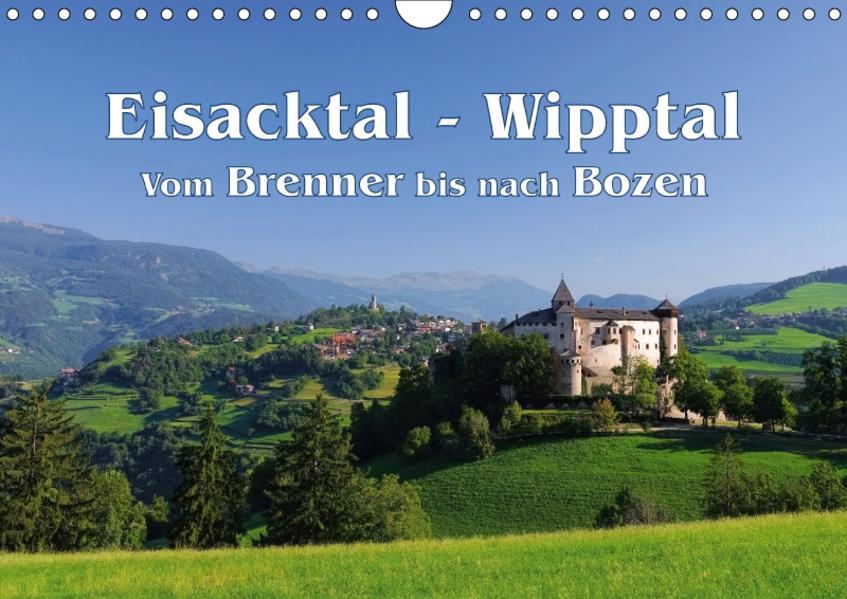 Eisacktal - Wipptal - Vom Brennen bis nach Bozen (Wandkalender 2017 DIN A4 quer) - Coverbild