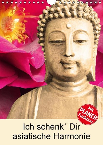 Ich schenk' Dir asiatische Harmonie (Wandkalender 2017 DIN A4 hoch) - Coverbild