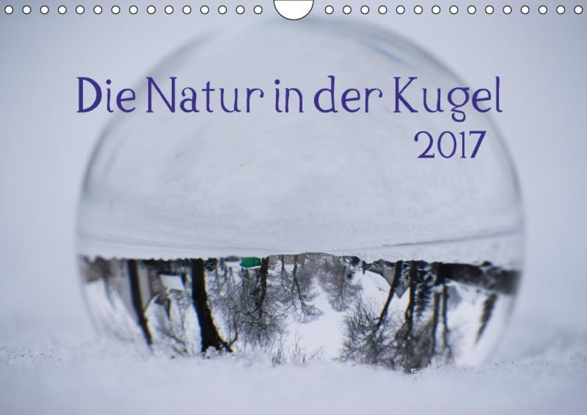Die Natur in der Kugel (Wandkalender 2017 DIN A4 quer) - Coverbild
