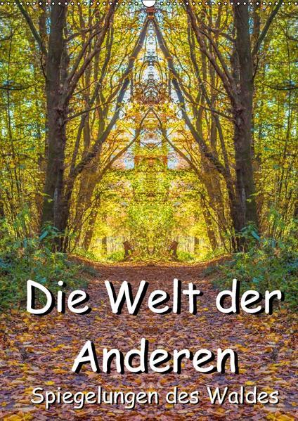 Die Welt der Anderen - Spiegelungen des Waldes (Wandkalender 2017 DIN A2 hoch) - Coverbild