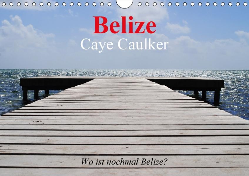 Belize. Caye Caulker. Wo ist nochmal Belize? (Wandkalender 2017 DIN A4 quer) - Coverbild