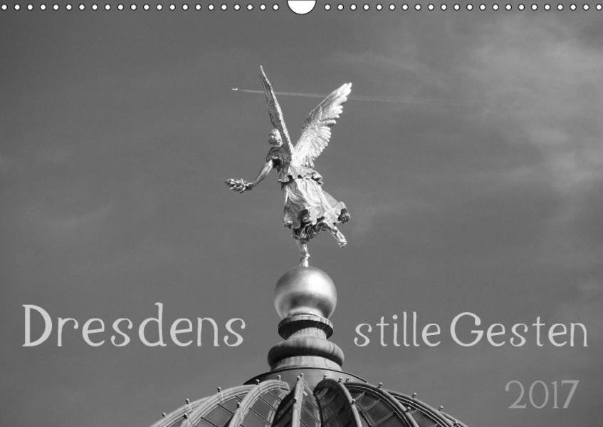 Dresdens stille Gesten (Wandkalender 2017 DIN A3 quer) - Coverbild