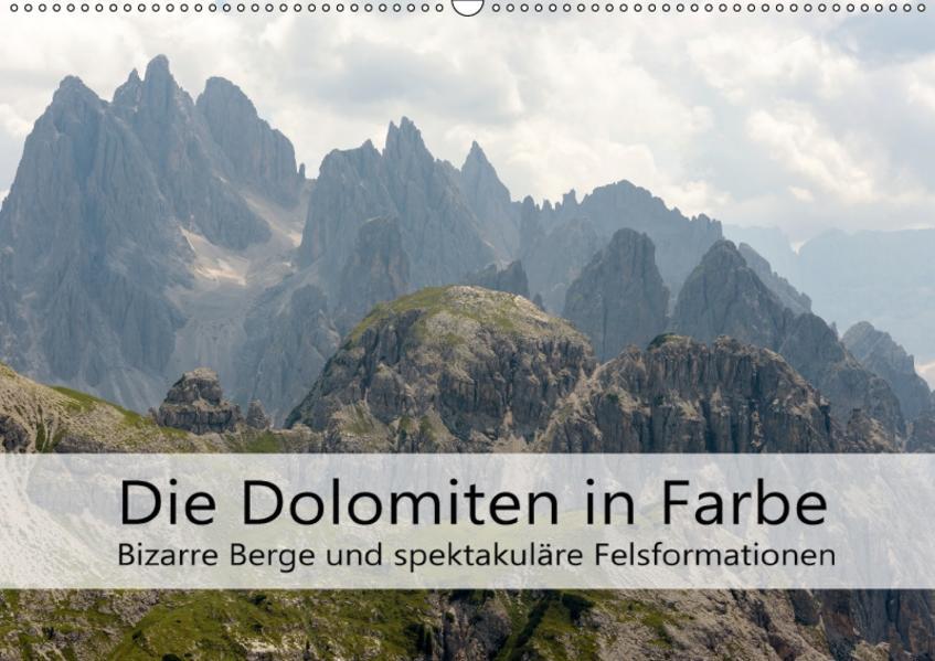 Die Dolomiten - Bizarre Berge und spektakuläre Felsformationen (Wandkalender 2017 DIN A2 quer) - Coverbild
