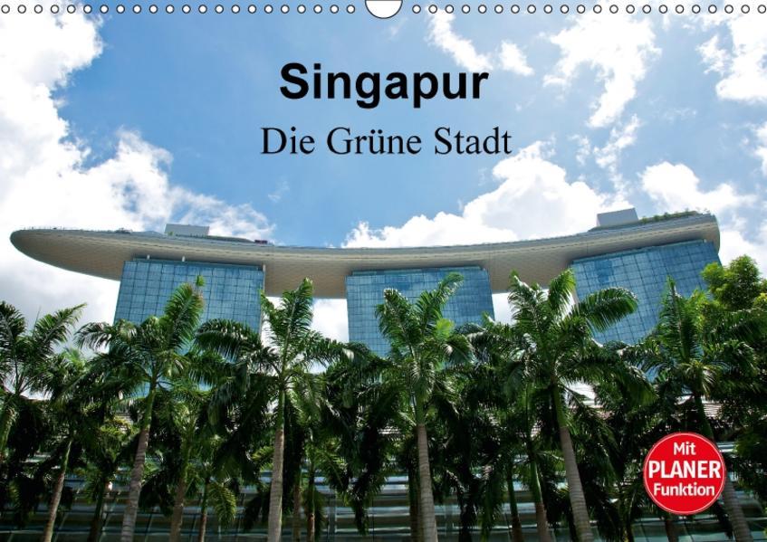 Singapur - Die Grüne Stadt (Wandkalender 2017 DIN A3 quer) - Coverbild