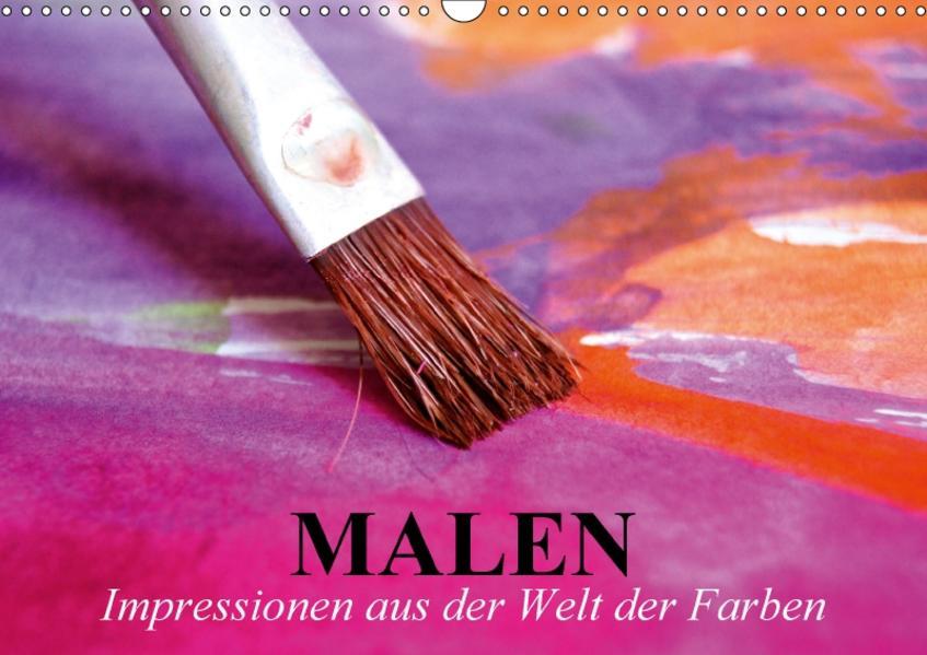 Malen. Impressionen aus der Welt der Farben (Wandkalender 2017 DIN A3 quer) - Coverbild
