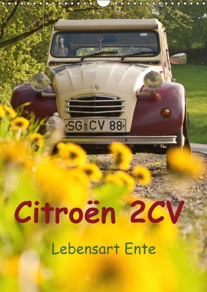 Citroën 2CV - Lebensart Ente (Wandkalender 2017 DIN A3 hoch) - Coverbild