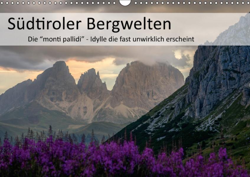 Südtiroler Bergwelten - Die monti pallidi, Idylle die fast unwirklich erscheint (Wandkalender 2017 DIN A3 quer) - Coverbild