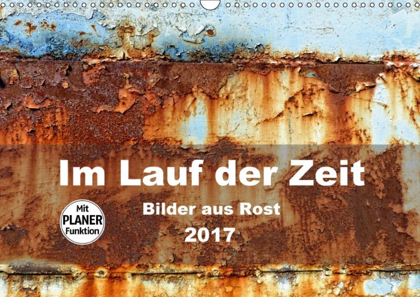 Im Lauf der Zeit - Bilder aus Rost (Wandkalender 2017 DIN A3 quer) - Coverbild
