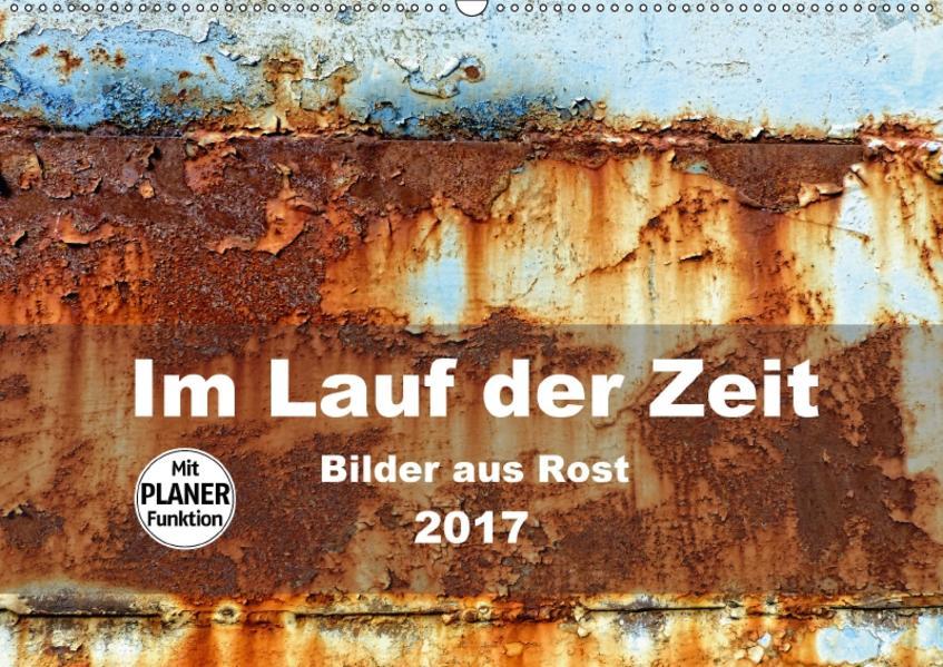 Im Lauf der Zeit - Bilder aus Rost (Wandkalender 2017 DIN A2 quer) - Coverbild