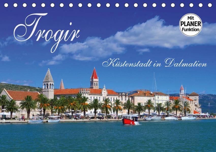 Trogir - Küstenstadt in Dalmatien (Tischkalender 2017 DIN A5 quer) - Coverbild