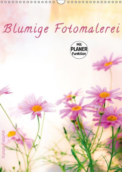 Blumige Fotomalerei (Wandkalender 2017 DIN A3 hoch) - Coverbild