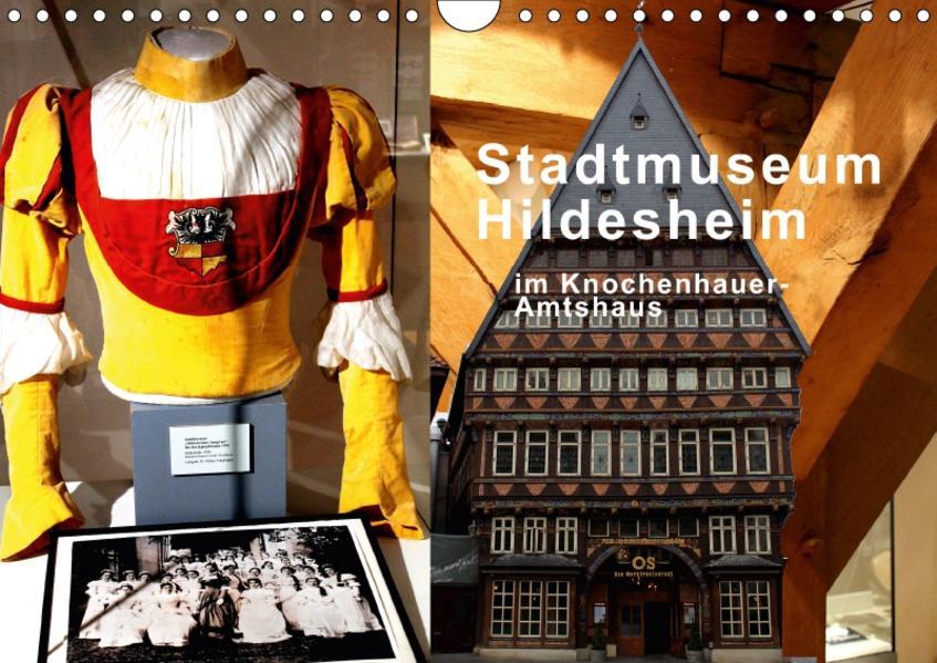 Stadtmuseum Hildesheim im Knochenhauer-Amtshaus (Wandkalender 2017 DIN A4 quer) - Coverbild