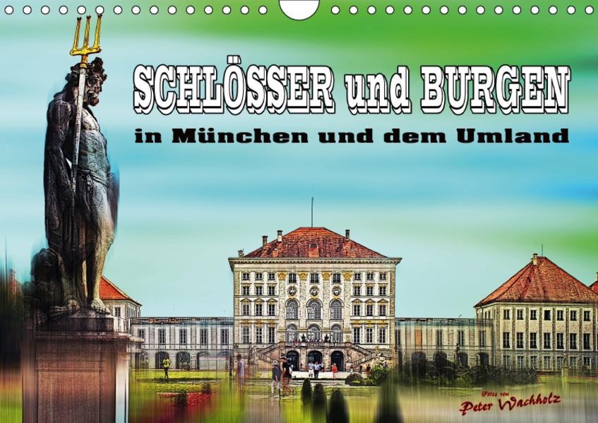SCHLÖSSER und BURGEN in München und dem Umland (Wandkalender 2017 DIN A4 quer) - Coverbild