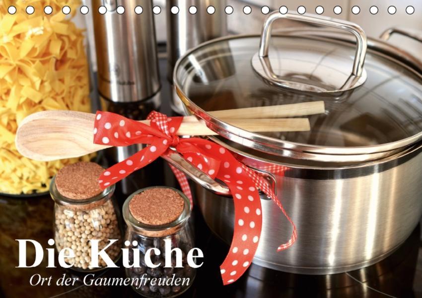 Die Küche. Ort der Gaumenfreuden (Tischkalender 2017 DIN A5 quer) - Coverbild