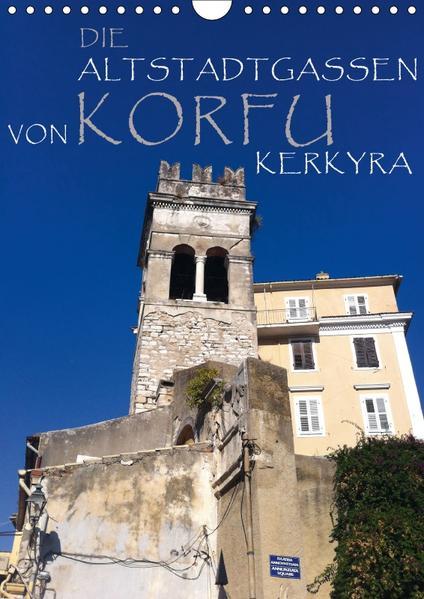 Die Altstadtgassen von Korfu Kerkyra (Wandkalender 2017 DIN A4 hoch) - Coverbild