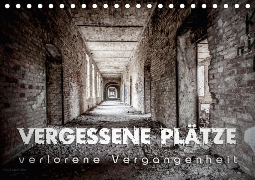 Vergessene Plätze - verlorene Vergangenheit (Tischkalender 2017 DIN A5 quer) - Coverbild